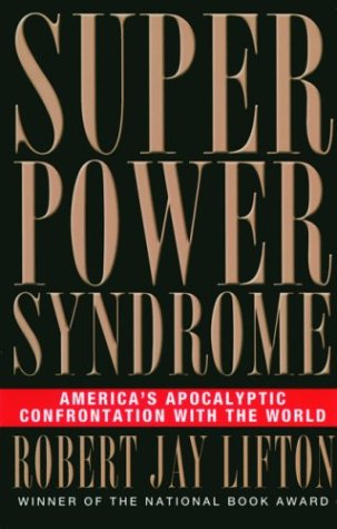 Superpower Syndrome America's Apocalyptic Confrontation with the World  2003 edition cover