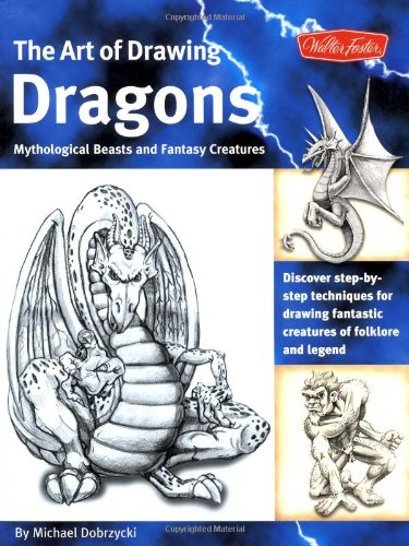 Art of Drawing Dragons - Mythological Beasts, and Fantasy Creatures Discover Simple Step-by-Step Techniques for Drawing Fantastic Creatures of Folklore and Legend N/A edition cover