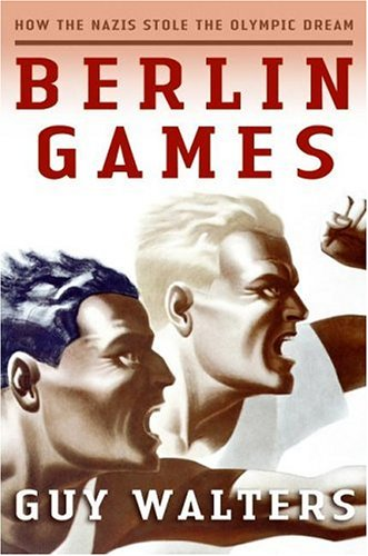 Berlin Games How the Nazis Stole the Olympic Dream  2006 9780060874124 Front Cover