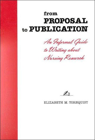 From Proposal to Publication An Informal Guide to Writing about Nursing Research 1st 1986 edition cover