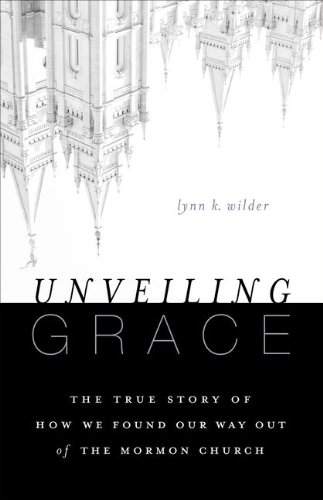 Unveiling Grace The Story of How We Found Our Way Out of the Mormon Church N/A 9780310331124 Front Cover
