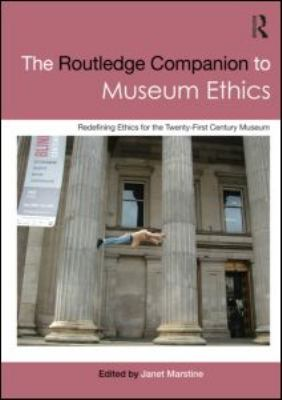 Routledge Companion to Museum Ethics Redefining Ethics for the Twenty-First Century Museum  2011 edition cover
