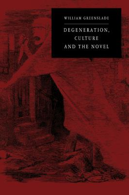 Degeneration, Culture and the Novel   2010 9780521131124 Front Cover