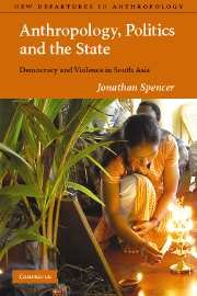 Anthropology, Politics, and the State: Democracy and Violence in South Asia (New Departures in Anthropology) N/A edition cover