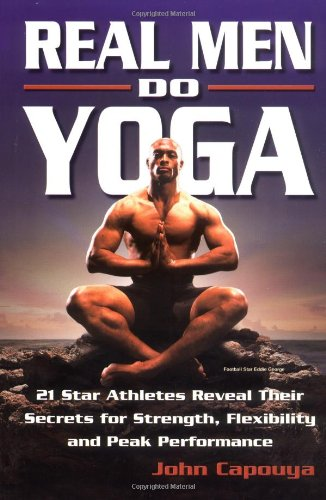 Real Men Do Yoga 21 Star Athletes Reveal Their Secrets for Strength, Flexibility and Peak Performance  2003 edition cover