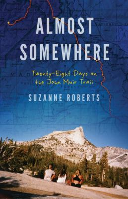 Almost Somewhere Twenty-Eight Days on the John Muir Trail  2012 edition cover