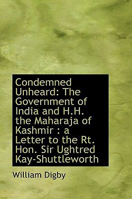 Condemned Unheard: The Government of India and H.h. the Maharaja of Kashmir  2009 edition cover
