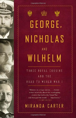 George, Nicholas and Wilhelm Three Royal Cousins and the Road to World War I N/A edition cover