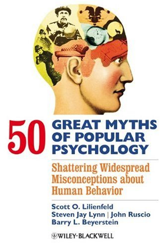 50 Great Myths of Popular Psychology Shattering Widespread Misconceptions about Human Behavior  2009 9781405131124 Front Cover
