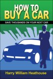 How to Buy a Car Save Thousands on Your Next Car N/A edition cover