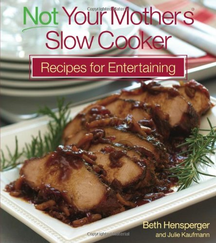 Not Your Mother's Slow Cooker Recipes for Entertaining   2007 9781558323124 Front Cover