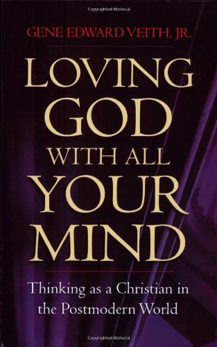 Loving God with All Your Mind Thinking as a Christian in the Postmodern World  2003 edition cover