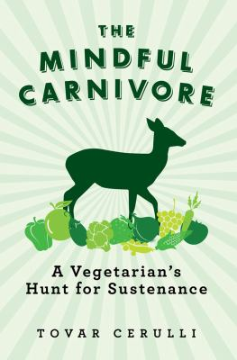 Mindful Carnivore A Vegetarian's Hunt for Sustenance  2013 edition cover