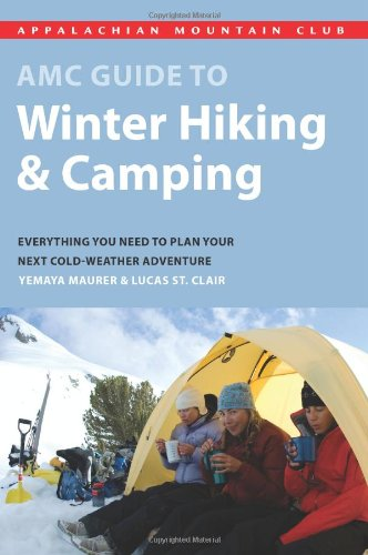 AMC Guide to Winter Hiking and Camping Everything You Need to Know to Plan Your Next Cold-Weather Adventure  2008 9781934028124 Front Cover