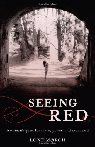 Seeing Red A Woman's Quest for Truth, Power, and the Sacred  2012 9781938314124 Front Cover