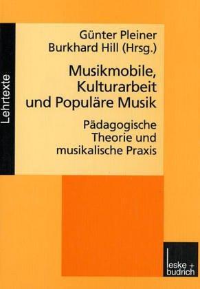 Musikmobile, Kulturarbeit Und Populäre Musik: Pädagogische Theorie Und Musikalische Praxis  1999 edition cover