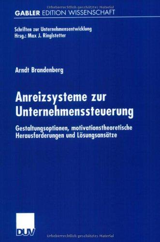 Anreizsysteme Zur Unternehmenssteuerung: Gestaltungsoptionen, Motivationstheoretische Herausforderungen Und Lösungsansätze  2001 9783824475124 Front Cover