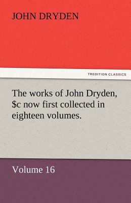 Works of John Dryden, Now First Collected In  N/A 9783842477124 Front Cover