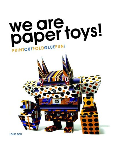 We Are Paper Toys: Print-Cut-Fold-Glue-Fun   2010 9780061995125 Front Cover