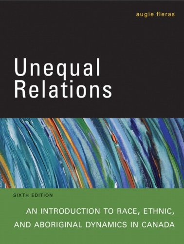 Unequal Relations An Introduction to Race, Ethnic, and Aboriginal Dynamics in Canada 6th 2010 9780132080125 Front Cover
