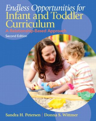 Endless Opportunities for Infant and Toddler Curriculum A Relationship-Based Approach 2nd 2013 (Revised) edition cover