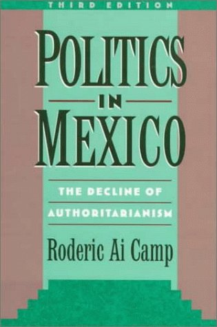 Politics in Mexico The Decline of Authoritarianism 3rd 1999 (Revised) 9780195124125 Front Cover