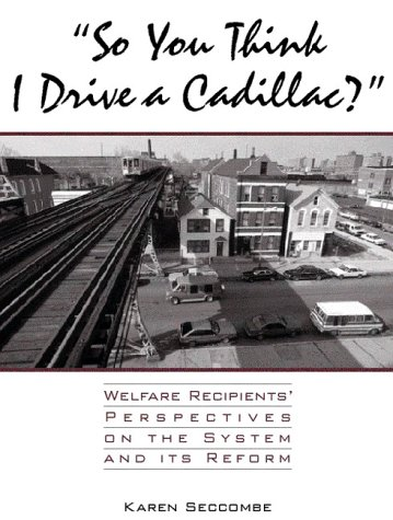So You Think I Drive a Cadillac? Welfare Recipients' Perspectives on the System and Its Reform  1999 edition cover