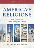 America's Religions From Their Origins to the Twenty-First Century  2015 9780252081125 Front Cover