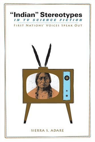 Indian Stereotypes in TV Science Fiction First Nations' Voices Speak Out  2005 9780292706125 Front Cover