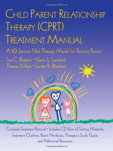 Child Parent Relationship Therapy (CPRT) Treatment Manual A 10-Session Filial Therapy Model for Training Parents  2007 edition cover