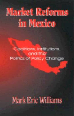 Rethinking the Politics of Market Reform: Coalitions, Institutions and Policy Change in Mexico   2001 9780742511125 Front Cover