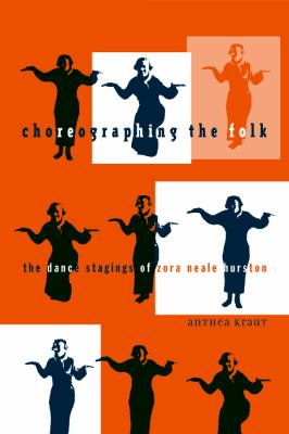 Choreographing the Folk The Dance Stagings of Zora Neale Hurston  2008 edition cover
