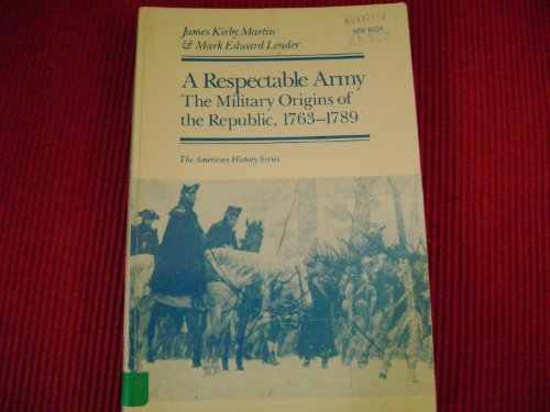 Respectable Army The Military Origins of the Republic, 1763-1789 N/A edition cover