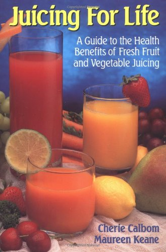Juicing for Life A Guide to the Health Benefits of Fresh Fruit and Vegetable Juicing  1992 edition cover