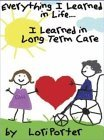 Everything I Learned in Life, I Learned in Long Term Care  2003 9780966210125 Front Cover