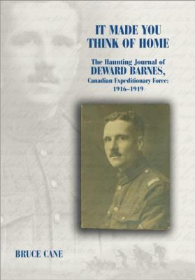 It Made You Think of Home The Haunting Journal of Deward Barnes, Canadian Expeditionary Force, 1916-1919  2004 9781550025125 Front Cover