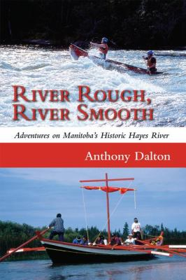 River Rough, River Smooth Adventures on Manitoba's Historic Hayes River  2009 9781554887125 Front Cover