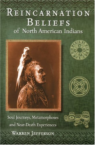 Reincarnation Beliefs of North American Indians Soul Journeys, Metamorphoses, and Near-Death Experiences  2008 edition cover