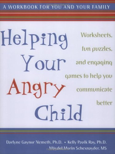 Helping Your Angry Child A Workbook for You and Your Family  2003 9781572243125 Front Cover