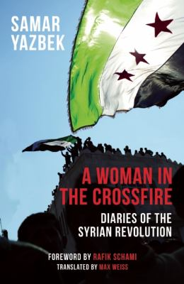 Woman in the Crossfire Diaries of the Syrian Revolution  2012 edition cover