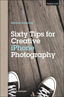 Sixty Tips for Creative IPhone Photography   2012 9781937538125 Front Cover