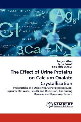 Effect of Urine Proteins on Calcium Oxalate Crystallization N/A 9783838367125 Front Cover