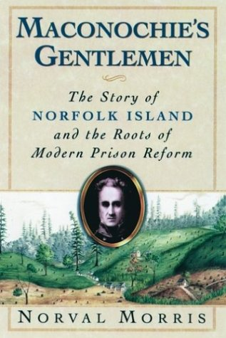 Maconochie's Gentlemen The Story of Norfolk Island and the Roots of Modern Prison Reform N/A edition cover