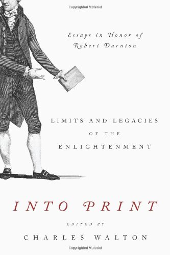 Into Print Limits and Legacies of the Enlightenment; Essays in Honor of Robert Darnton  2011 9780271050126 Front Cover