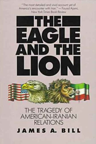 Eagle and the Lion The Tragedy of American-Iranian Relations  1988 (Reprint) edition cover