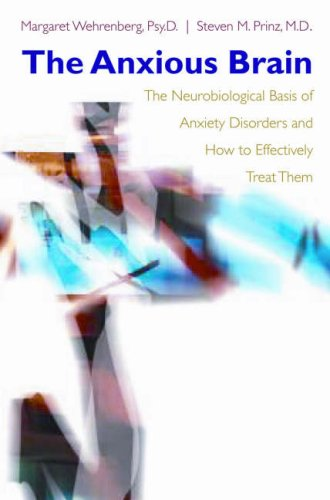 Anxious Brain The Neurobiological Basis of Anxiety Disorders and How to Effectively Treat Them  2007 edition cover