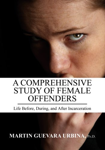 Comprehensive Study of Female Offenders : Life Before, During, and after Incarceration  2008 edition cover