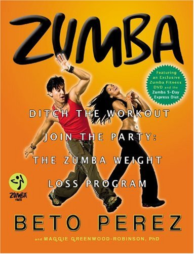 Zumba Ditch the Workout, Join the Party! - The Zumba Weight Loss Program  2009 edition cover