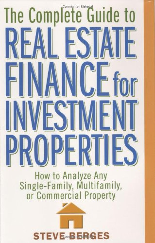 Complete Guide to Real Estate Finance for Investment Properties How to Analyze Any Single-Family, Multifamily, or Commercial Property  2004 9780471647126 Front Cover