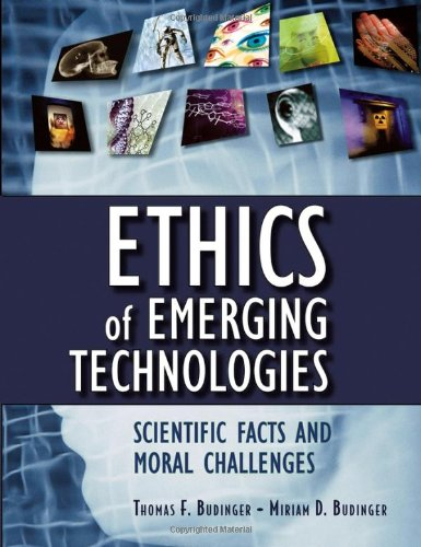 Ethics of Emerging Technologies Scientific Facts and Moral Challenges  2006 9780471692126 Front Cover